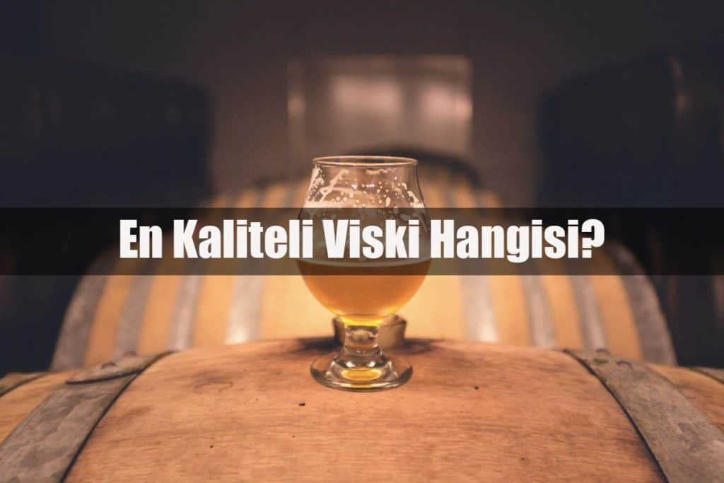 En Kaliteli Viski Hangisi