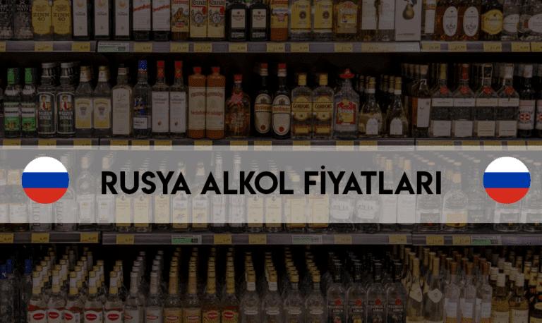 rusya alkol fiyatları